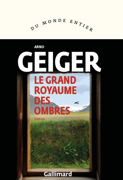 grand royaume des ombres (Le) : roman | Geiger, Arno. Auteur