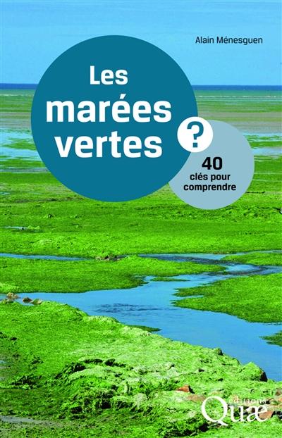 Les marées vertes ? : 40 clés pour comprendre / Alain Ménesguen | Alain Ménesguen