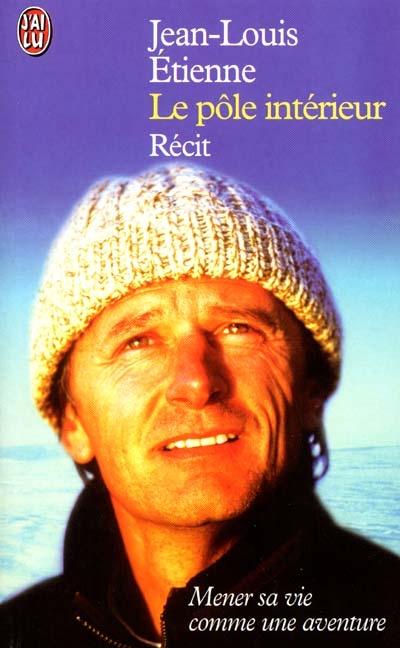 Le pôle intérieur : mener sa vie comme une aventure | Etienne, Jean-Louis (1946-....) - explorateur. Auteur