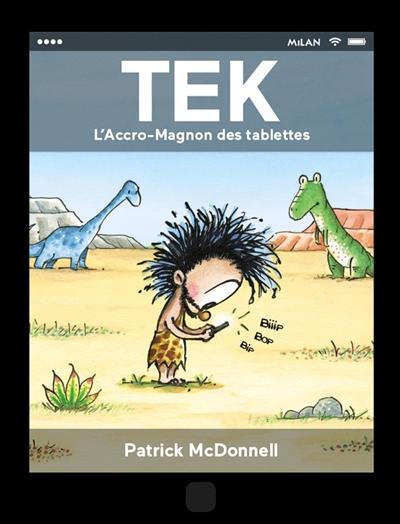 Tek, l'accro-magnon des tablettes | McDonnell, Patrick (1956-....). Auteur