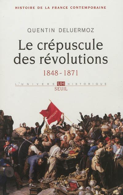 Histoire de la France contemporaine. 3, Le crépuscule des révolutions / Quentin Deluermoz   Deluermoz, Quentin. Auteur