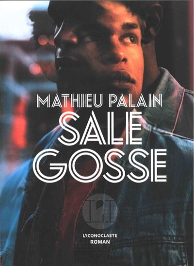 Sale gosse : roman | Palain, Mathieu. Auteur