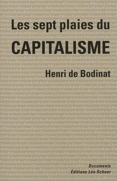 Les sept plaies du capitalisme / Henri de Bodinat   Bodinat, Henri de (1951-....). Auteur