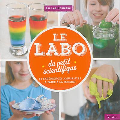 Le Labo du petit scientifique : 52 expériences amusantes à faire à la maison | Heinecke, Liz Lee. Auteur