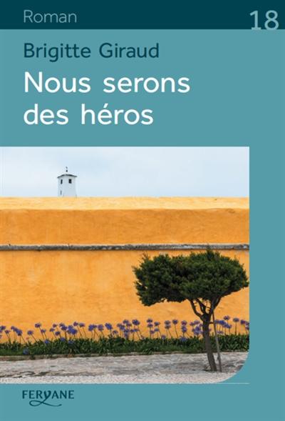 Nous serons des héros / Brigitte Giraud | Giraud, Brigitte (1960-...). Auteur