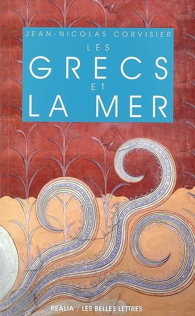 Les Grecs et la mer / Jean-Nicolas Corvisier | Corvisier, Jean-Nicolas (1952-....). Auteur