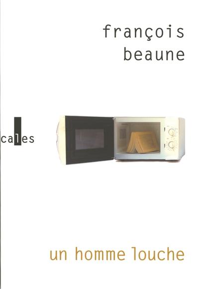 homme louche (Un) : roman / François Beaune | Beaune, François (1978-....). Auteur