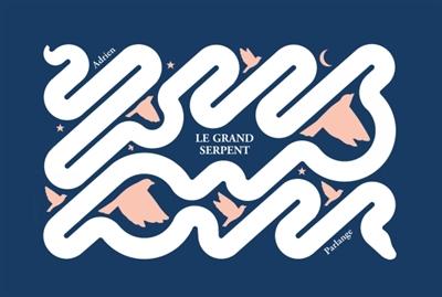 Le grand serpent / illustrations Adrien Parlange | Parlange, Adrien. Illustrateur