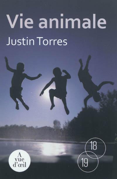 Vie animale / Justin Torres | Torres, Justin (1981-....). Auteur