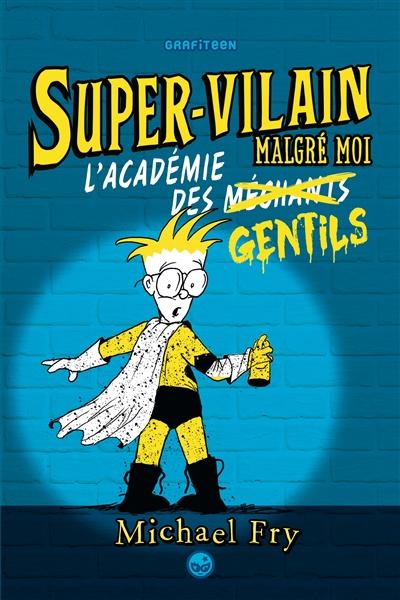 Super-Vilain malgré moi. 2, l'Académie des gentils | Fry, Michael (1959-....). Auteur