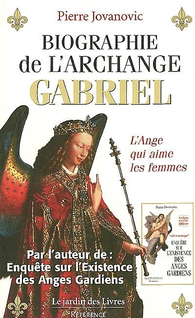 Biographie de l'archange Gabriel : de Marie, à Mahomet et de Sumer à nos jours