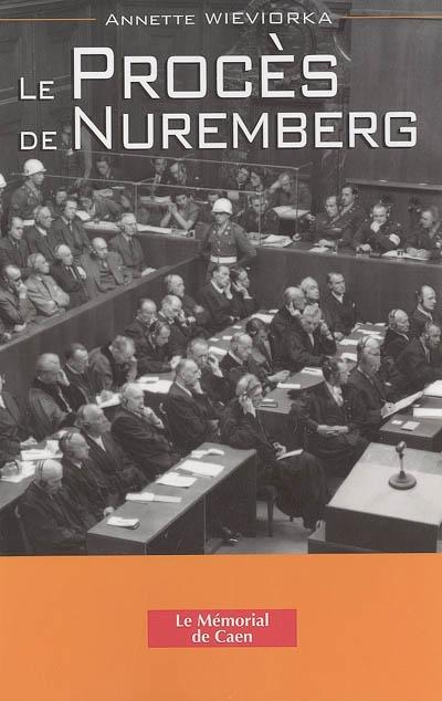 Le procès de Nuremberg / Annette Wieviorka | Wieviorka, Annette (1948-....)