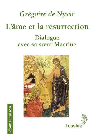 L'âme et la résurrection : dialogue avec sa soeur Macrine
