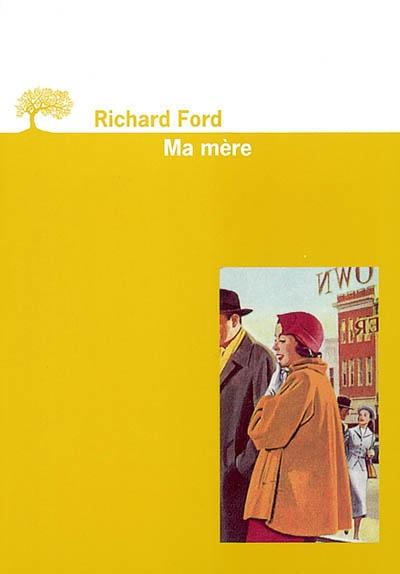 Ma mère / Richard Ford | Ford, Richard (1944-....)