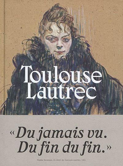 Toulouse-Lautrec résolument moderne : exposition, Paris, Galeries nationales du Grand-Palais, 9 octobre 2019 - 27 janvier 2020 |