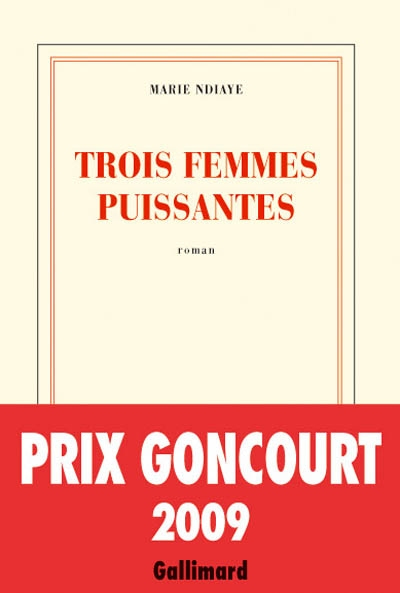 Trois femmes puissantes : roman / Marie NDiaye   Ndiaye, Marie (1967-....). Auteur