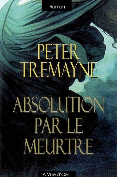 Absolution par le meurtre / par Peter Tremayne | Tremayne, Peter (1943-....). Auteur