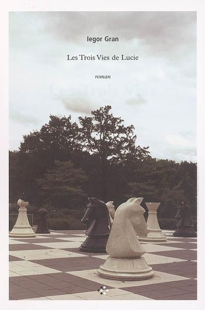 Les trois vies de Lucie / Iegor Gran   Gran, Iegor, auteur