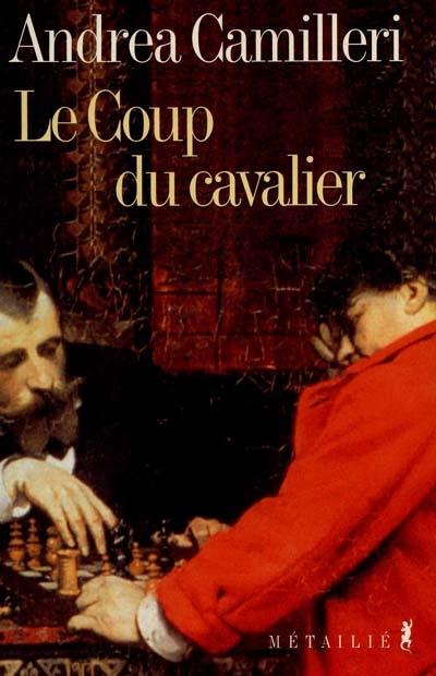 Le coup du cavalier / Andrea Camilleri | Camilleri, Andrea (1925-....). Auteur