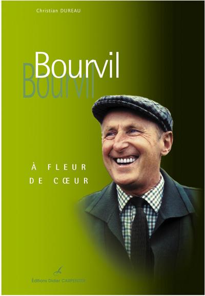 Bourvil : à fleur de coeur | Christian Dureau (1945-....). Auteur