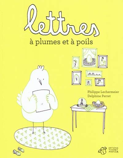 Lettres à plumes et à poils | Philippe Lechermeier (1968-....). Auteur