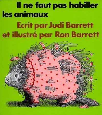 Il ne faut pas habiller les animaux / écrit par Judi Barrett | Barrett, Judi