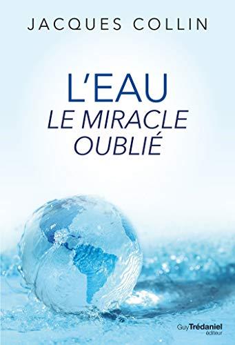 L'eau, le miracle oublié / Jacques Collin | Collin, Jacques (19..-....) - hydrologue