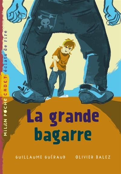 La grande bagarre / de Guillaume Guéraud   Guéraud, Guillaume (1972-....). Auteur