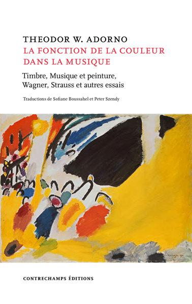 La fonction de la couleur dans la musique : timbre, musique et peinture, Wagner, Strauss et autres essais