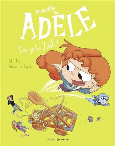 Mortelle Adèle. Vol. 18. Toi, je te zut !