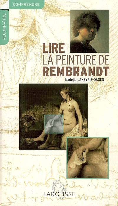 Lire la peinture de Rembrandt | Nadeije Laneyrie-Dagen (1957-....)