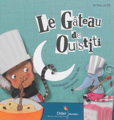 Le gâteau de Ouistiti / une histoire écrite et racontée par Cécile Bergame | Bergame, Cécile (1965-....). Auteur