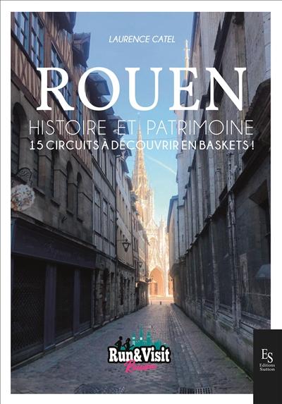 Rouen : histoire et patrimoine : 15 circuits à découvrir en baskets !