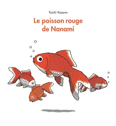 Le poisson rouge de Nanami / Yuichi Kasano | Kasano, Yūichi (1956-....). Auteur