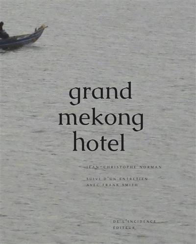 Grand Mekong Hotel / Jean-Christophe Norman | Norman, Jean-Christophe (1964-....). Auteur