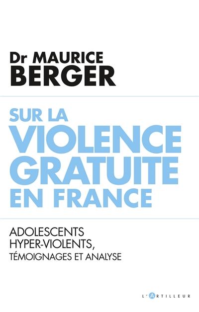 Sur la violence gratuite en France : adolescents hyper-violents, témoignages et analyse