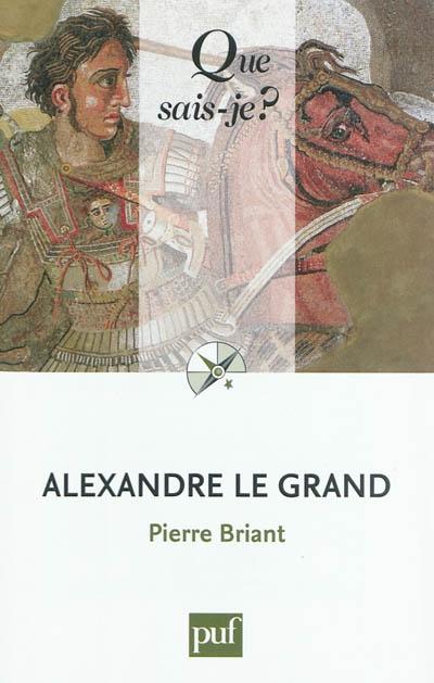 Alexandre le Grand / Pierre Briant,... | Briant, Pierre (1940-....). Auteur