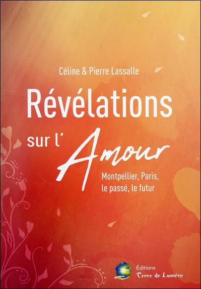 Révélations sur l'amour : Montpellier, Paris, le passé, le futur