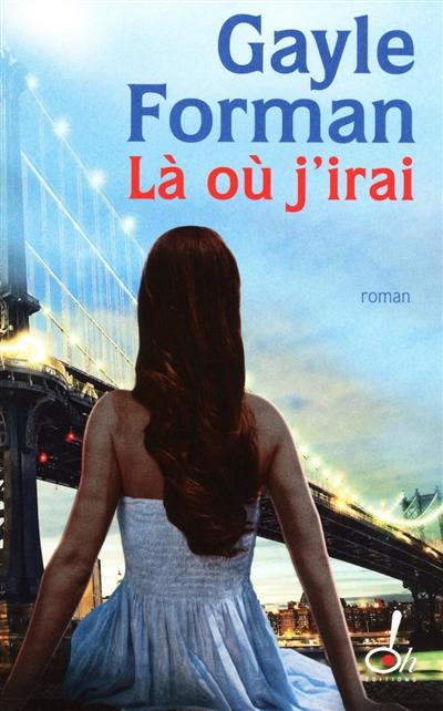 où j'irai (Là) : roman | Forman, Gayle. Auteur