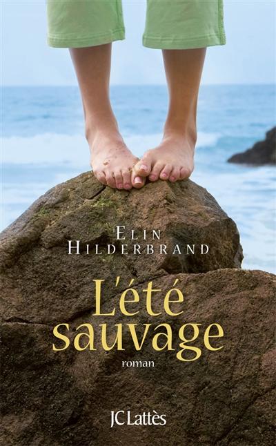 L' été sauvage : roman / Elin Hilderbrand | Hilderbrand, Elin. Auteur