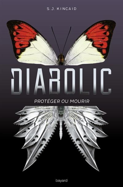 Diabolic : Protéger ou mourir. 1 / S.J. Kincaid   Kincaid, S. J.. Auteur