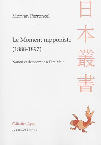 Le moment nipponiste (1888-1897) : nation et démocratie à l'ère Meiji