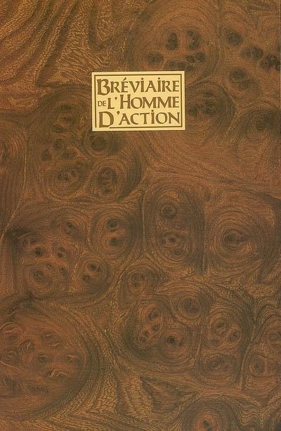 Bréviaire de l'homme d'action : code d'éthique et de conduite à l'usage des chevaliers, samouraïs, moines-soldats, seigneurs de la guerre, capitaines d'industrie et autres hommes d'action