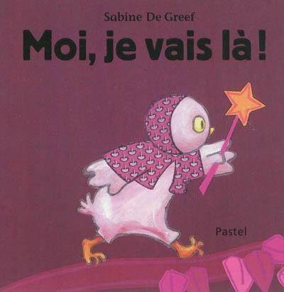 Moi, je vais là ! | De Greef, Sabine (1956-....). Auteur