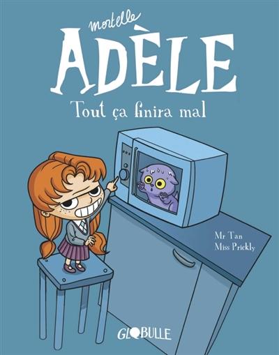 Mortelle Adèle. Vol. 1. Tout ça finira mal