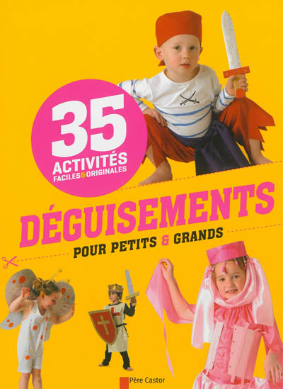 Déguisements pour petits & grands : 35 activités faciles & originales | Pied, Savine. Auteur