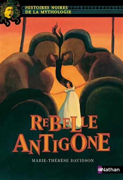 Rebelle Antigone | Davidson, Marie-Thérèse, auteur