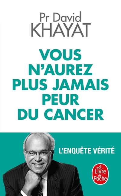 Vous n'aurez plus jamais peur du cancer : l'enquête vérité
