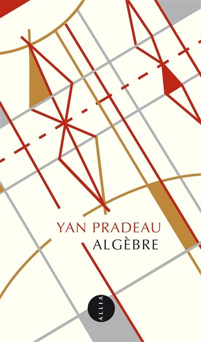 Algèbre : éléments de la vie d'Alexandre Grothendieck | Pradeau, Yan. Auteur