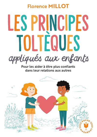 Les principes toltèques appliqués aux enfants : pour vivre en harmonie avec soi-même et les autres